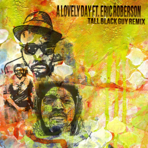 A Lovely Day ft Eric Roberson (Tall Black Guy Remix)